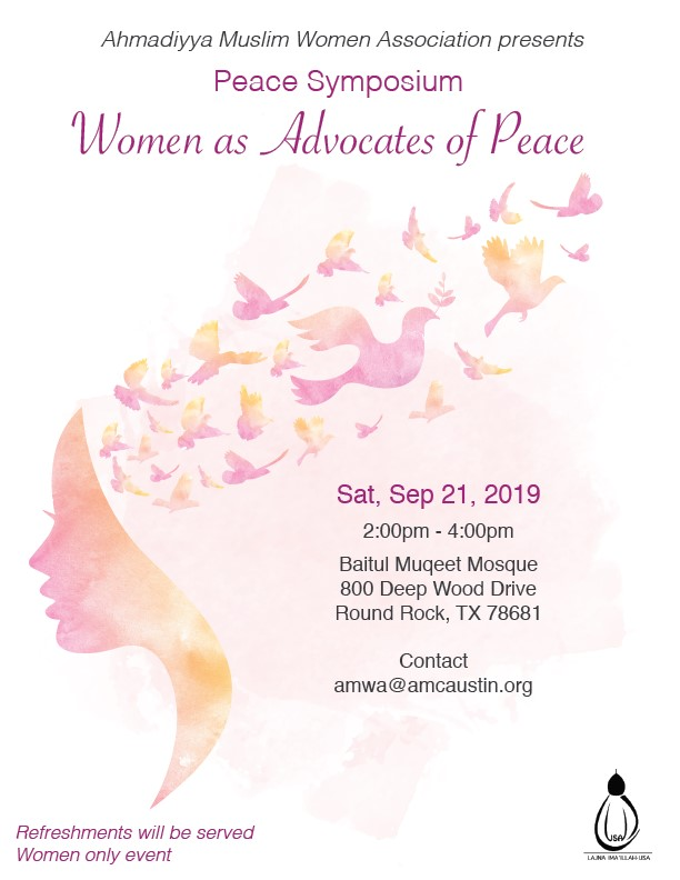 Ahmadiyya Muslim Women Association (Austin) presents the Annual Peace Symposium 'Women as Advocates of Peace'.