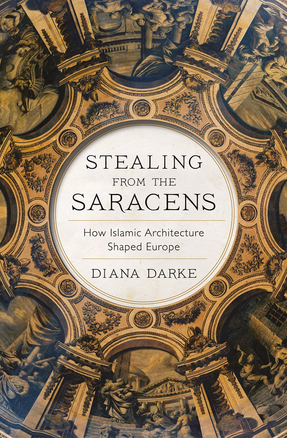 Stealing from the Saracens How Islamic Architecture Shaped Europe